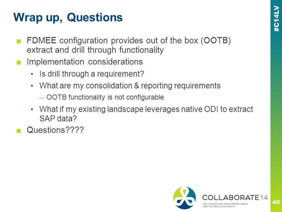 Wrap up, Questions FDMEE configuration provides out of the box (OOTB) extract and drill through functionality.