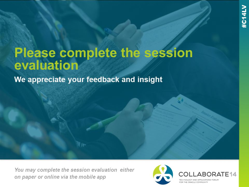Please complete the session evaluation We appreciate your feedback and insight