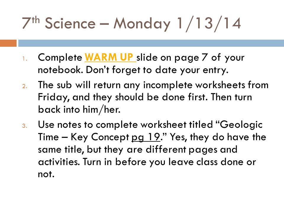7th Science – Monday 1/13/14 Complete WARM UP slide on page 7 of your notebook. Don't forget to date your entry.