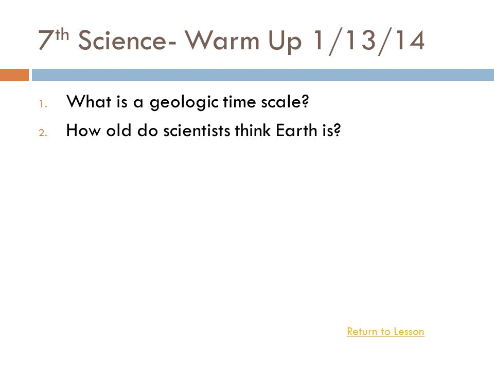 7th Science- Warm Up 1/13/14 What is a geologic time scale