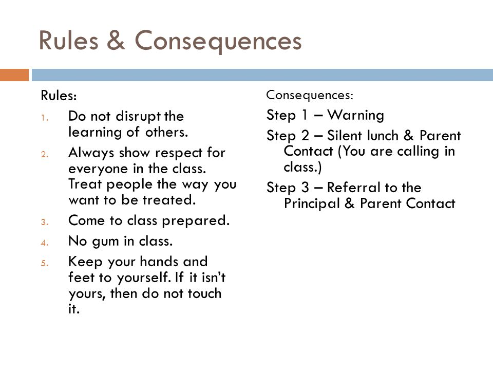 Rules & Consequences Rules: Do not disrupt the learning of others.