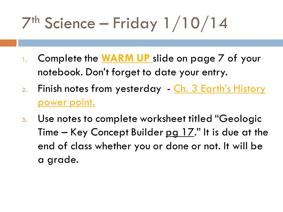 7th Science – Friday 1/10/14 Complete the WARM UP slide on page 7 of your notebook. Don't forget to date your entry.