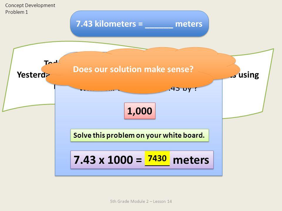 7.43 x 1000 = ____ meters 1,000 7.43 kilometers = ______ meters