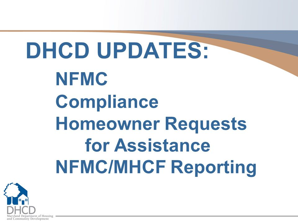 DHCD UPDATES:. NFMC. Compliance. Homeowner Requests. for Assistance