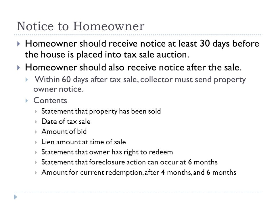 Notice to Homeowner Homeowner should receive notice at least 30 days before the house is placed into tax sale auction.