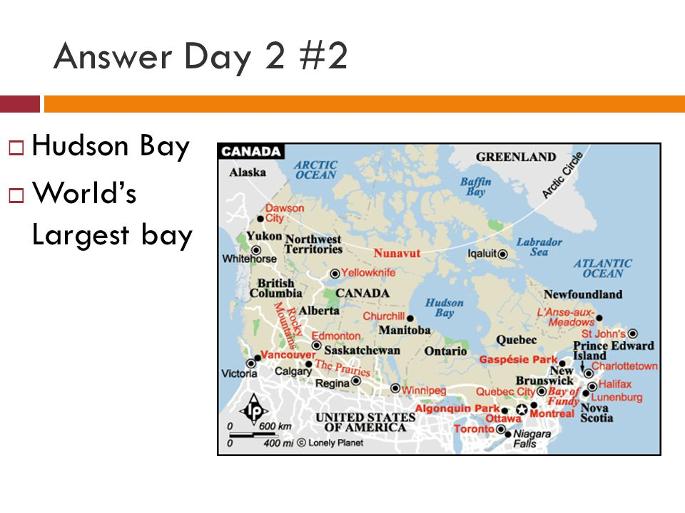 Answer Day 2 #2 Hudson Bay World's Largest bay