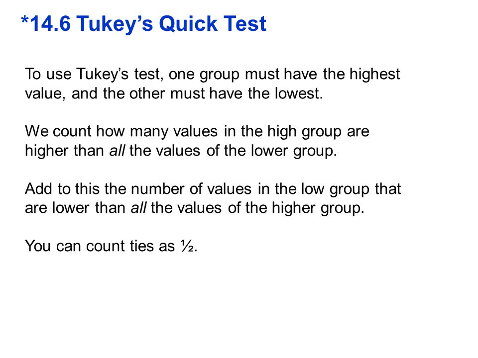 QTM1310/ Sharpe *14.6 Tukey's Quick Test. To use Tukey's test, one group must have the highest value, and the other must have the lowest.