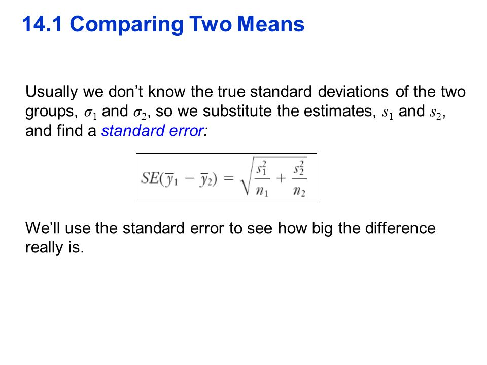 QTM1310/ Sharpe 14.1 Comparing Two Means. Usually we don't know the true standard deviations of the two.
