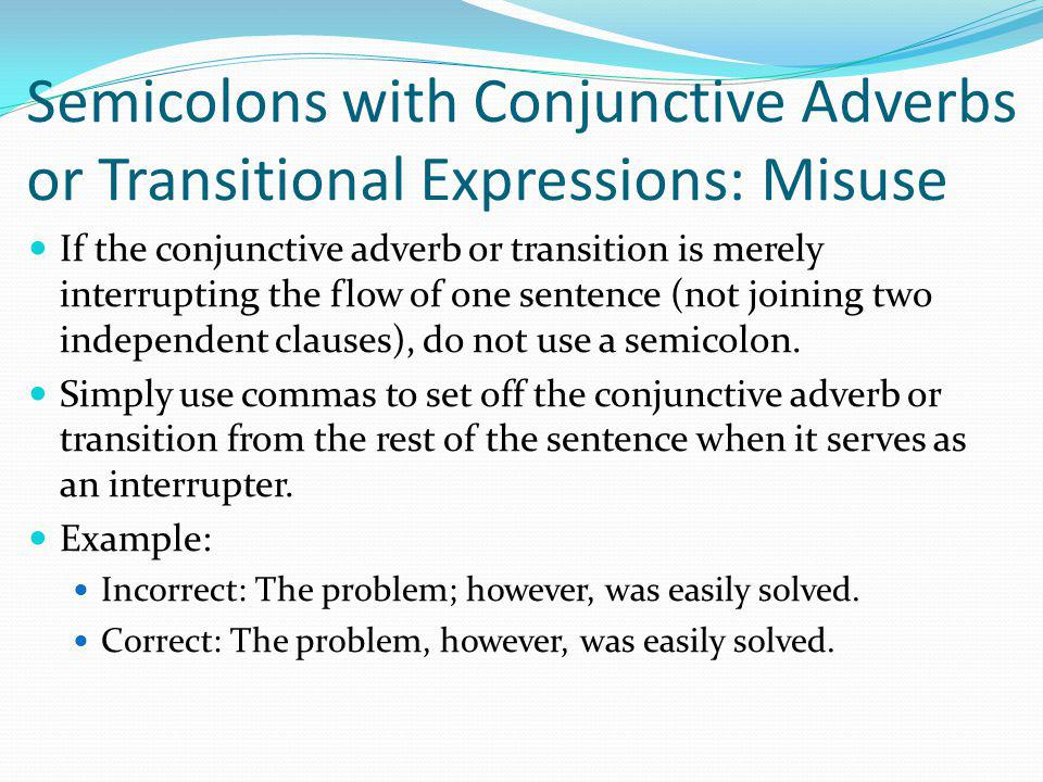 Semicolons with Conjunctive Adverbs or Transitional Expressions: Misuse