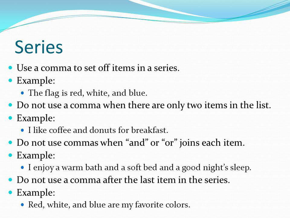 Series Use a comma to set off items in a series. Example: