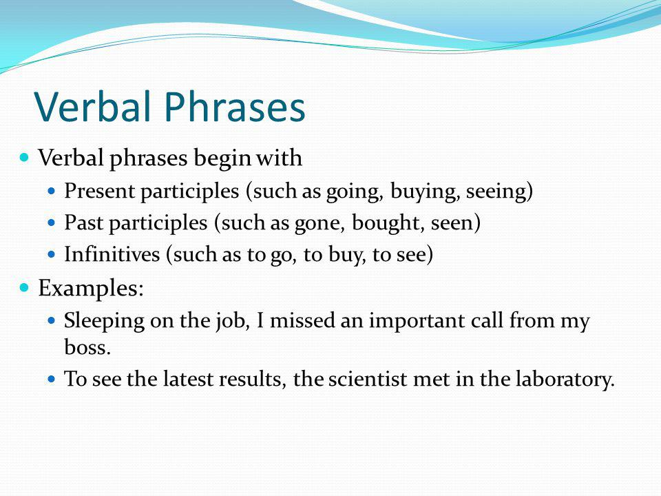 Verbal Phrases Verbal phrases begin with Examples: