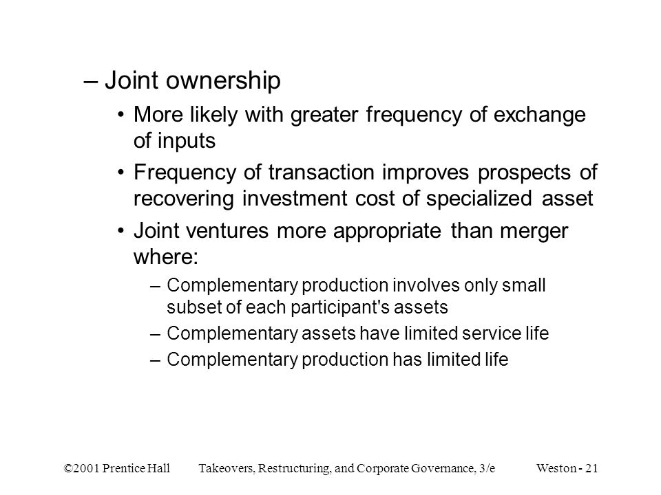 Joint ownership More likely with greater frequency of exchange of inputs.