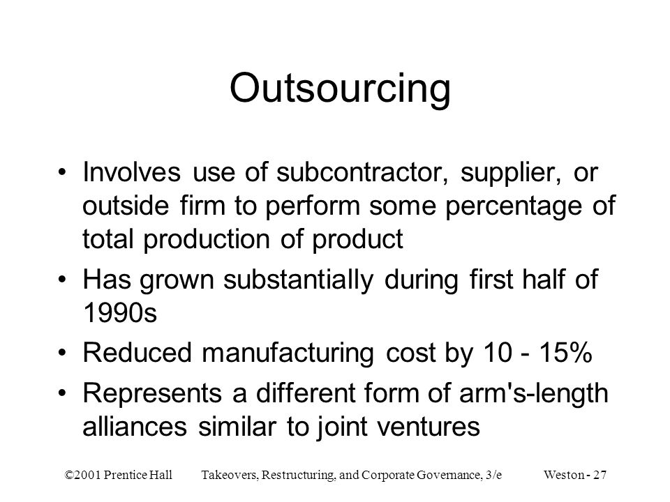 Outsourcing Involves use of subcontractor, supplier, or outside firm to perform some percentage of total production of product.