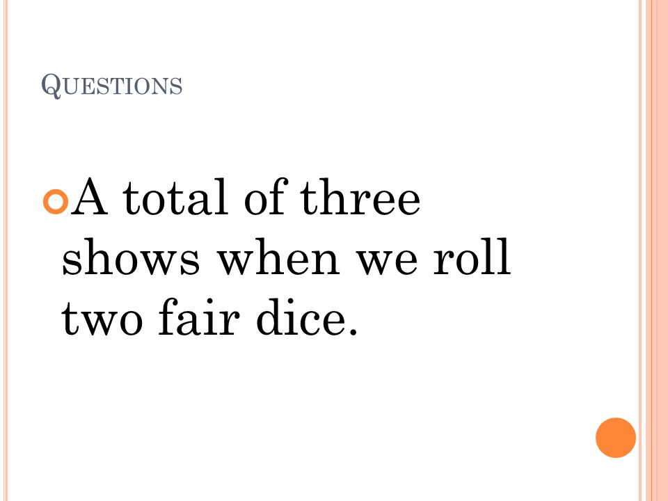 A total of three shows when we roll two fair dice.