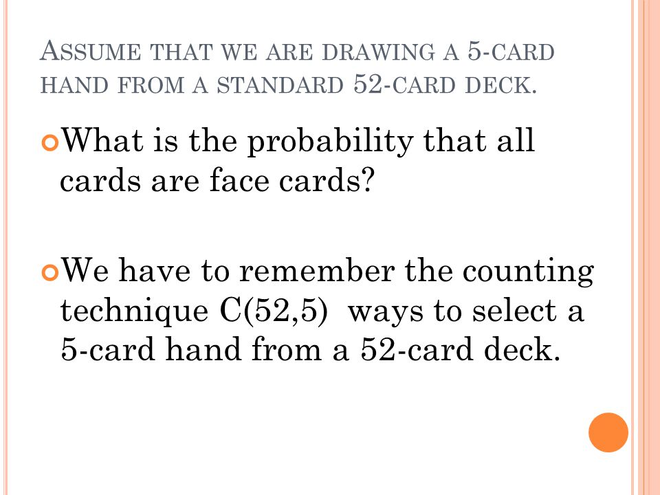 Assume that we are drawing a 5-card hand from a standard 52-card deck.