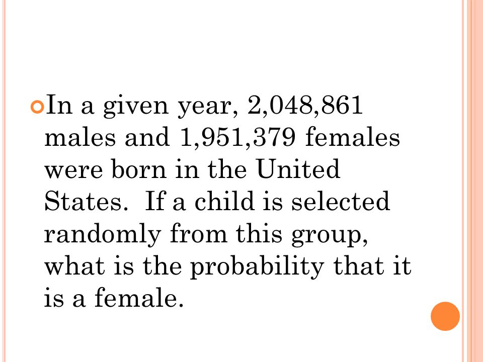In a given year, 2,048,861 males and 1,951,379 females were born in the United States.