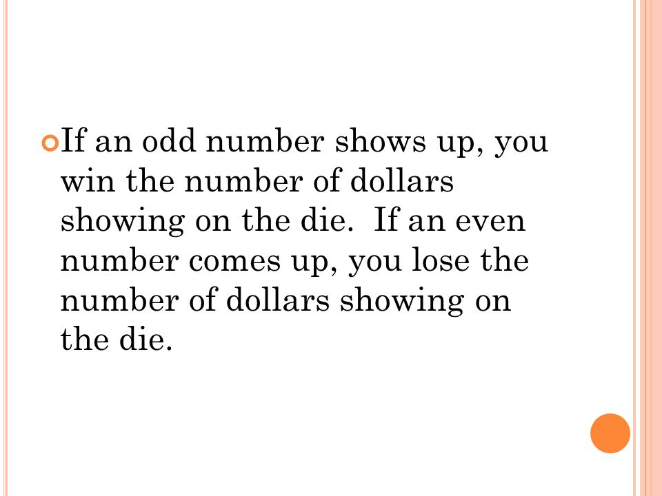 If an odd number shows up, you win the number of dollars showing on the die.