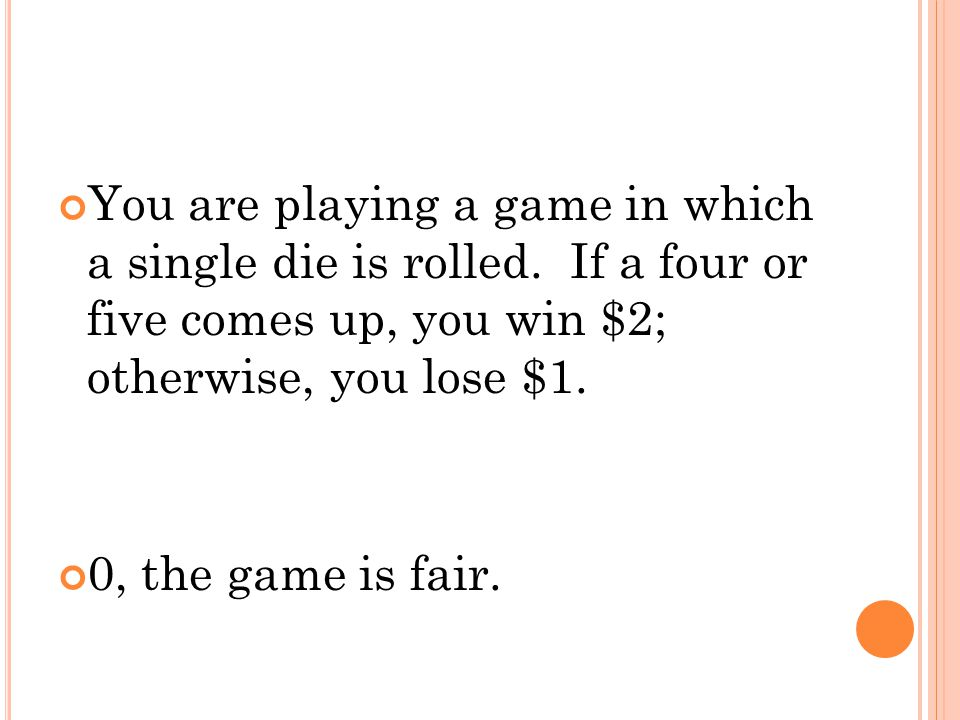 You are playing a game in which a single die is rolled