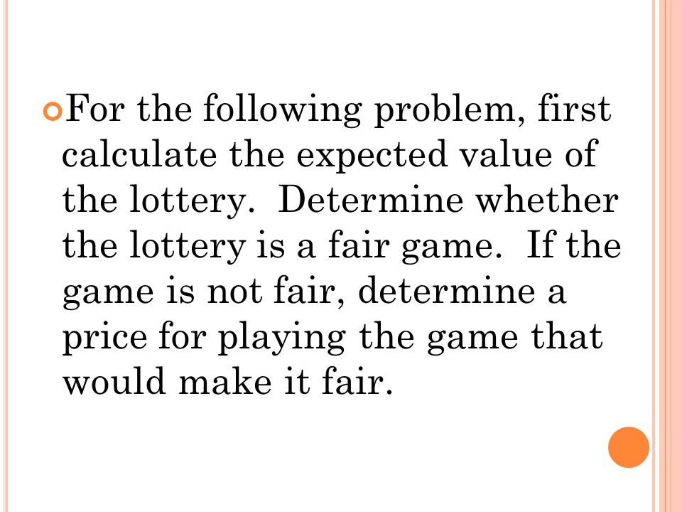 For the following problem, first calculate the expected value of the lottery.