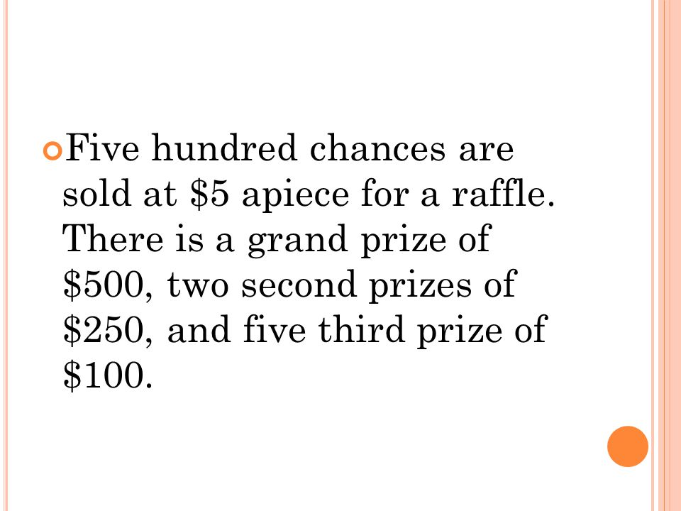 Five hundred chances are sold at $5 apiece for a raffle