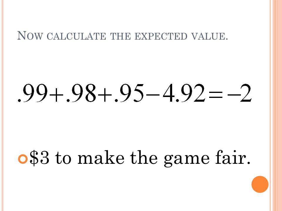 Now calculate the expected value.
