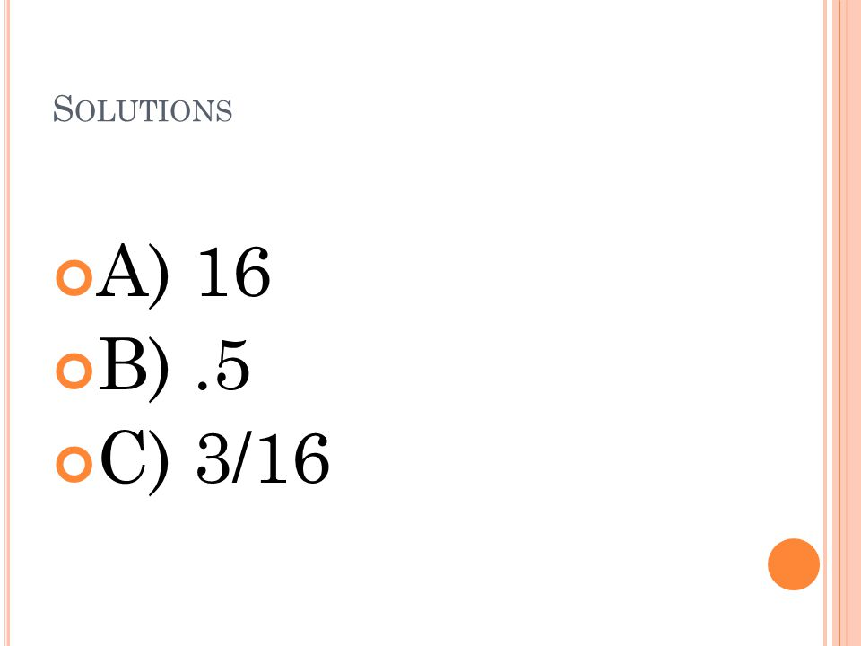 Solutions A) 16 B) .5 C) 3/16