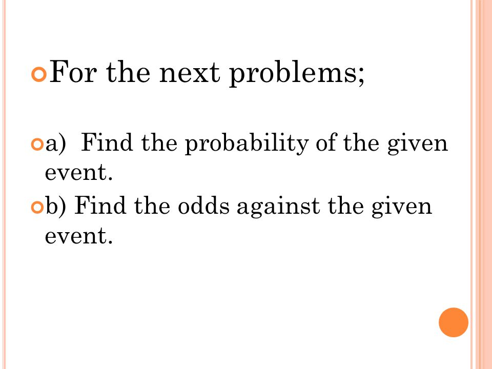 For the next problems; a) Find the probability of the given event.