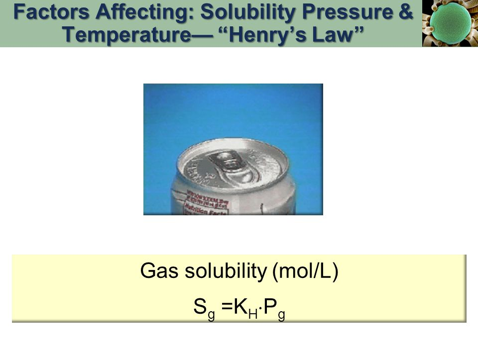 Factors Affecting: Solubility Pressure & Temperature— Henry's Law