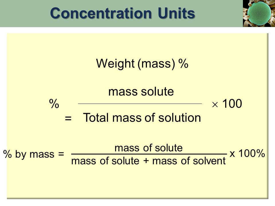 Concentration Units Weight (mass) % mass solute %  100