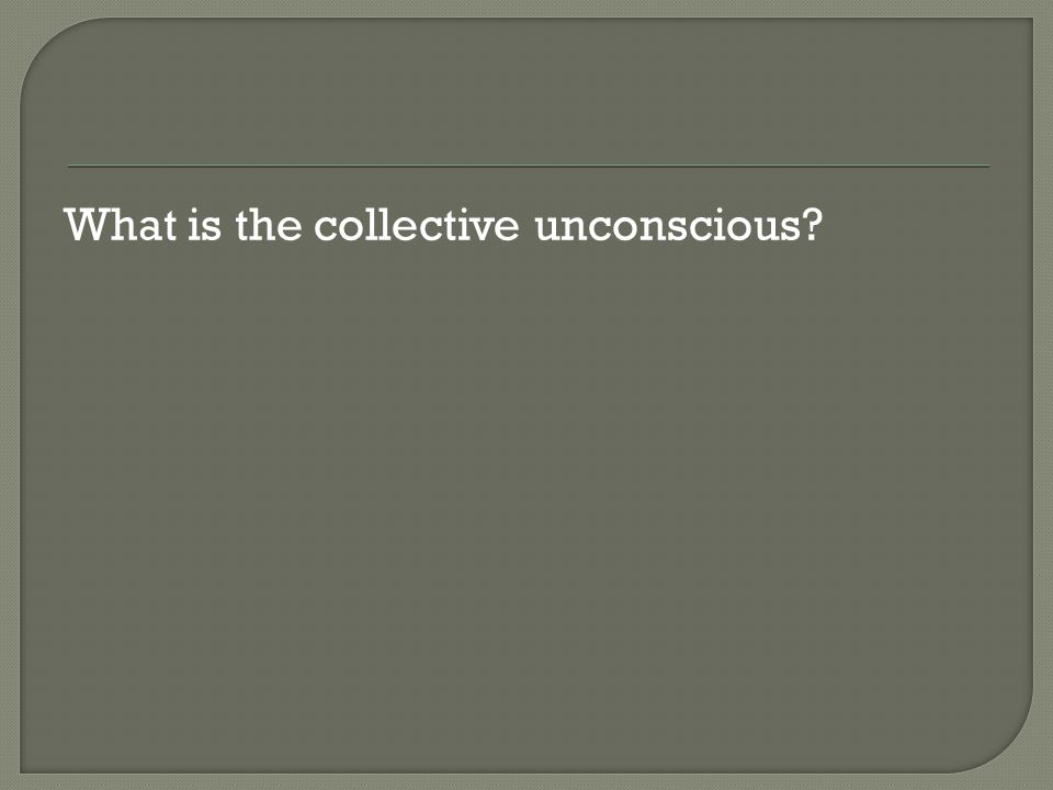 What is the collective unconscious
