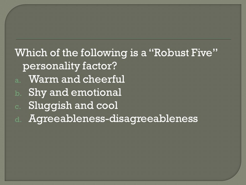 Which of the following is a Robust Five personality factor