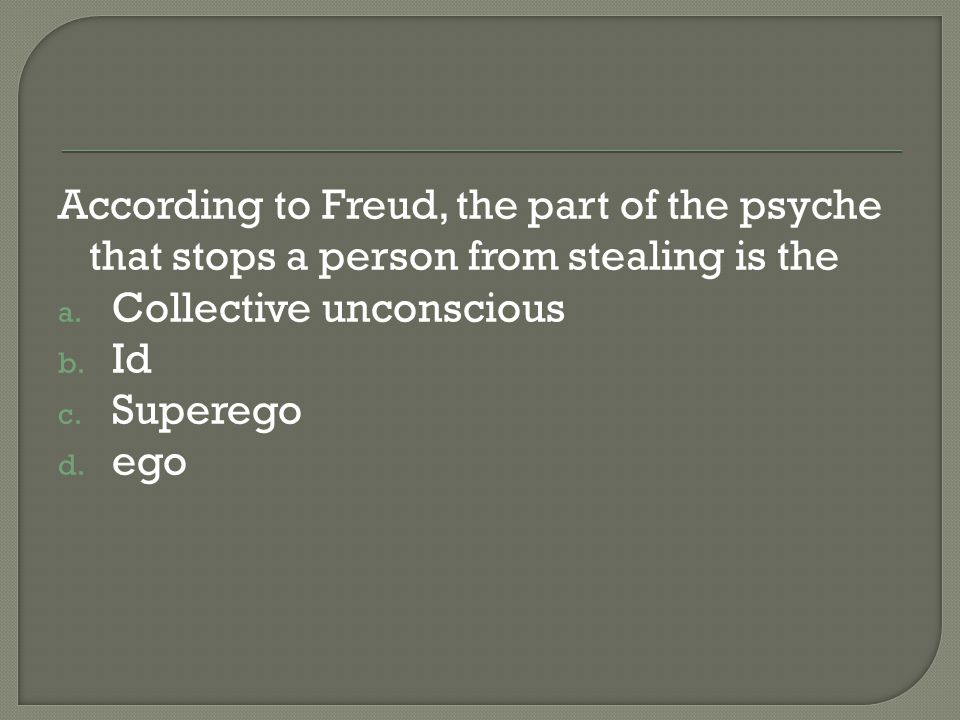 According to Freud, the part of the psyche that stops a person from stealing is the