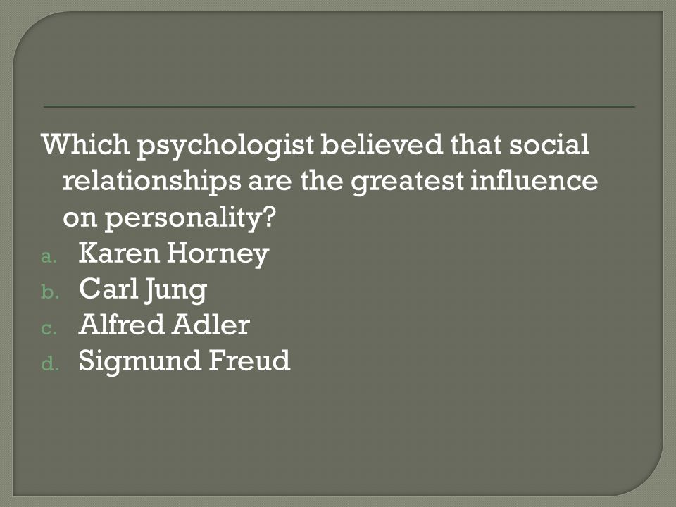 Which psychologist believed that social relationships are the greatest influence on personality