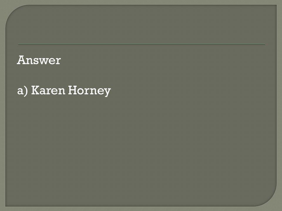 Answer a) Karen Horney