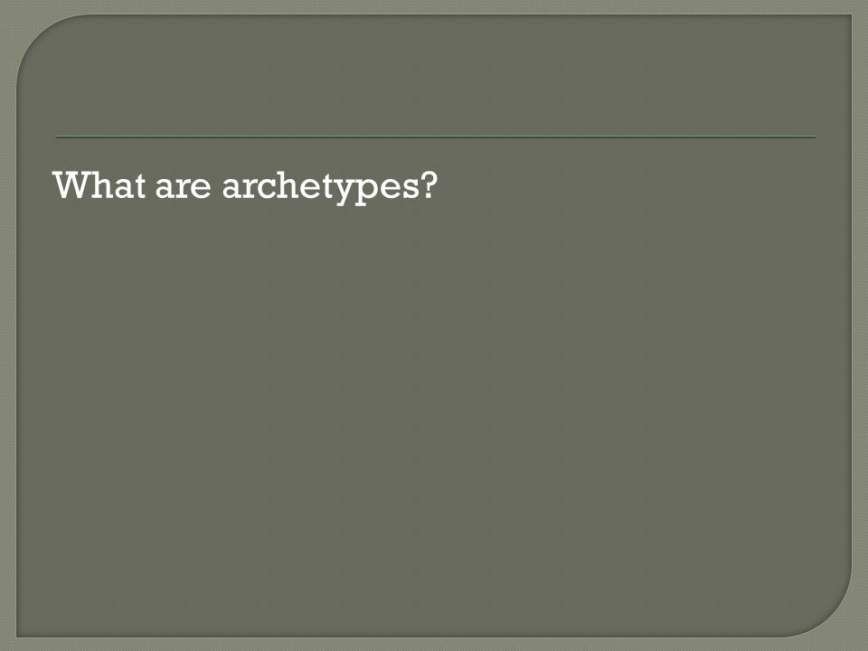 What are archetypes