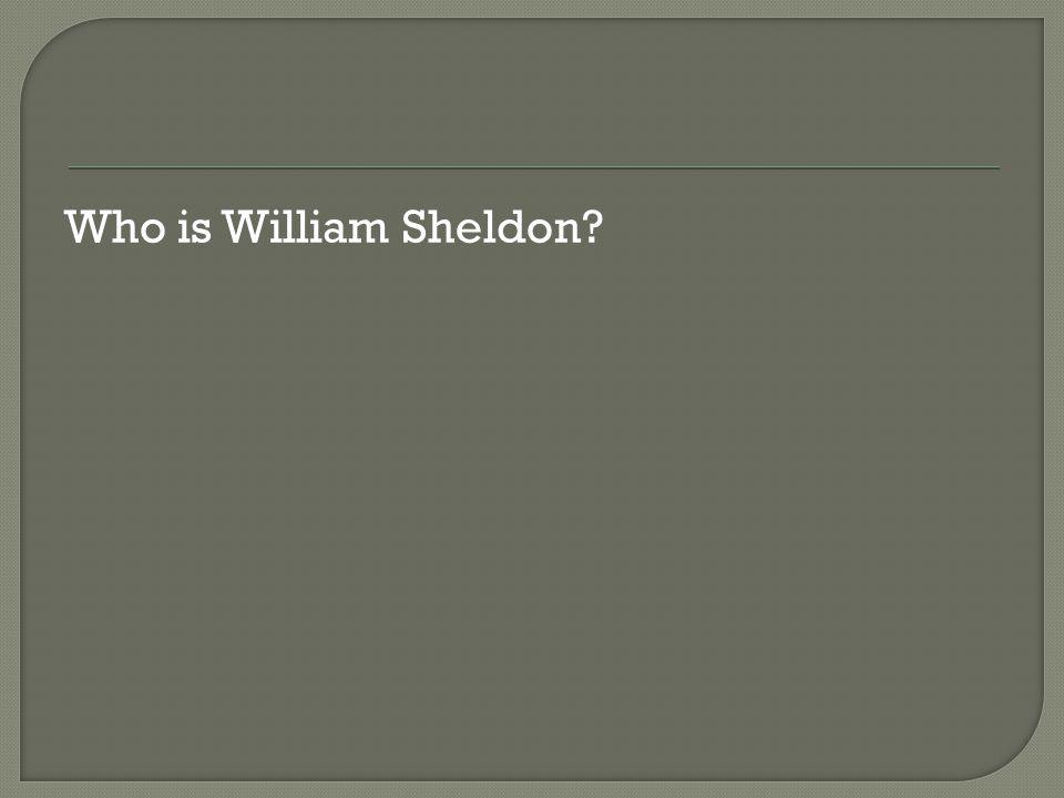 Who is William Sheldon