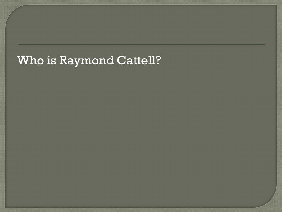 Who is Raymond Cattell