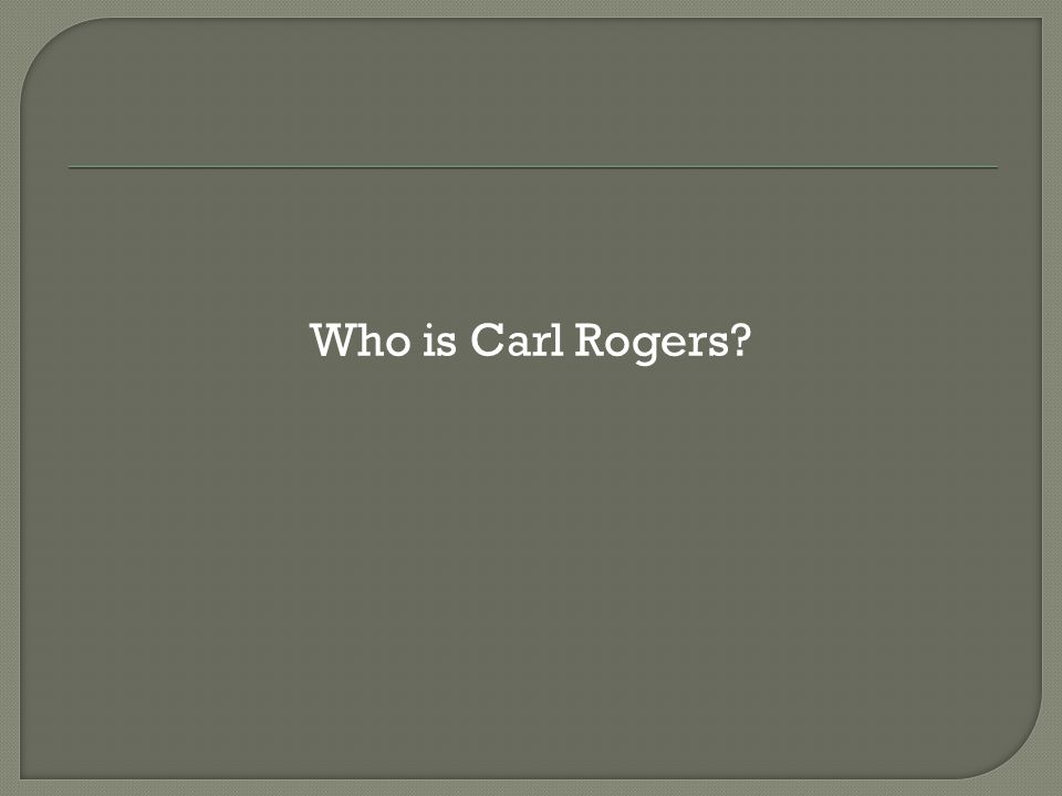 Who is Carl Rogers
