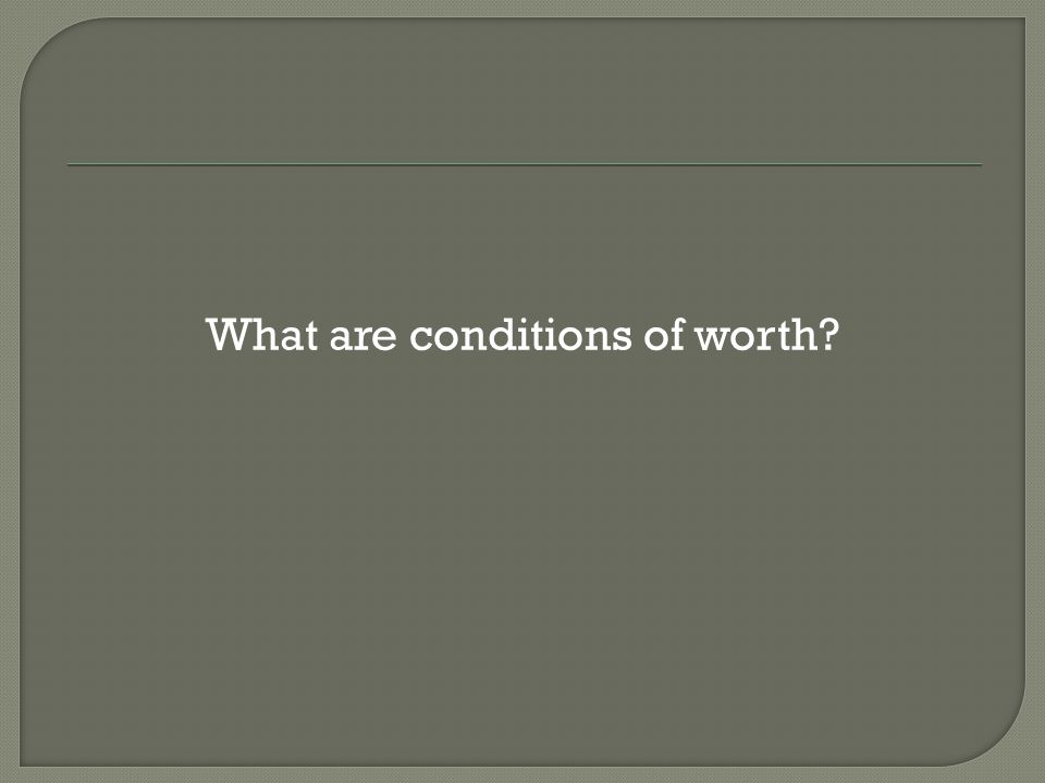 What are conditions of worth
