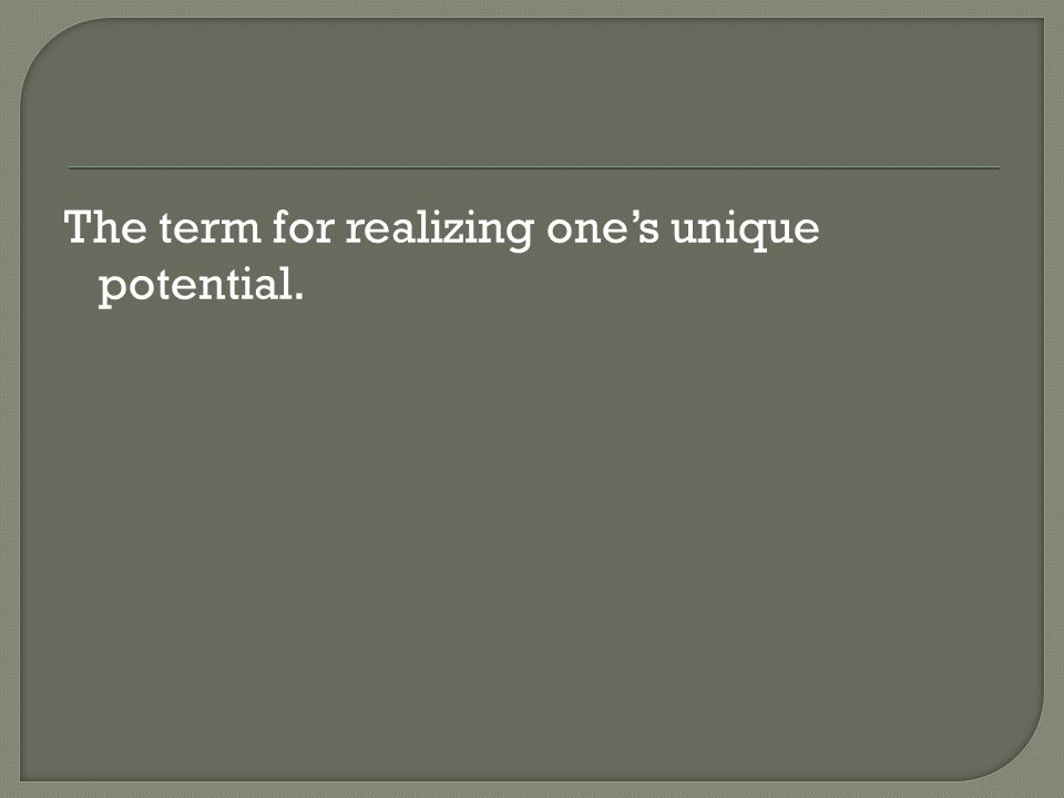 The term for realizing one's unique potential.