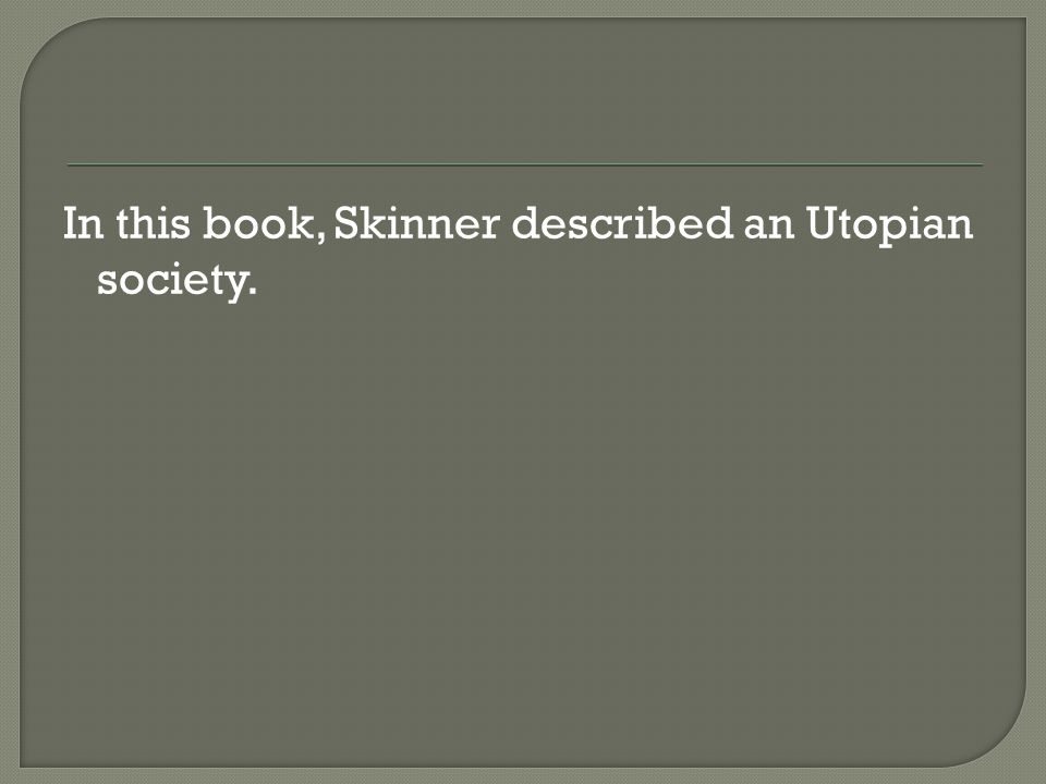 In this book, Skinner described an Utopian society.