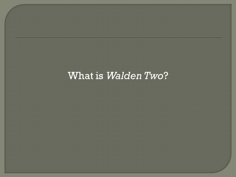What is Walden Two