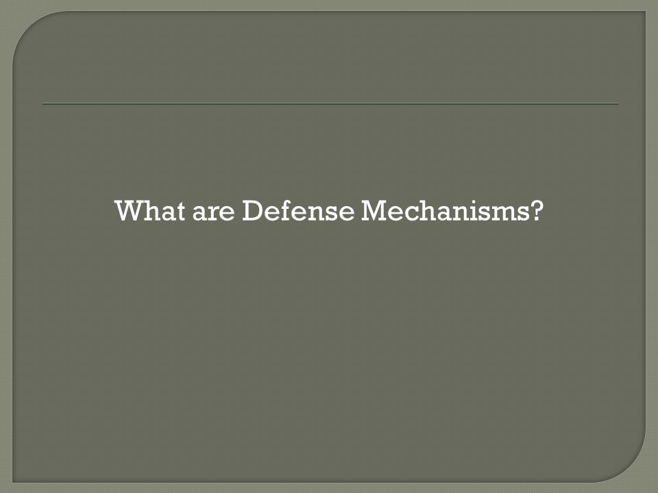 What are Defense Mechanisms