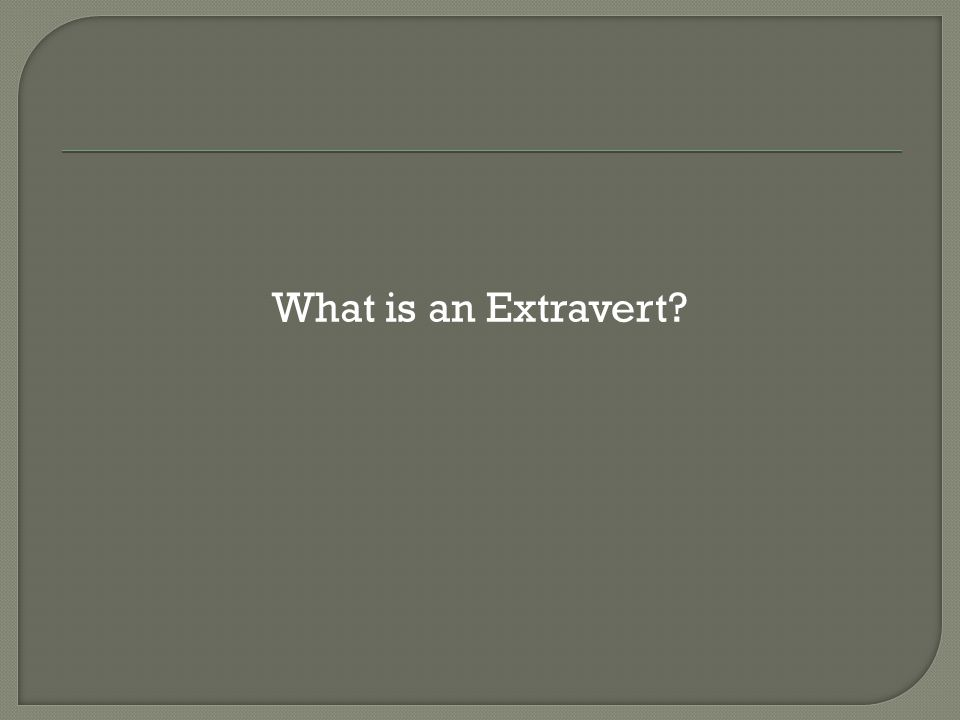 What is an Extravert