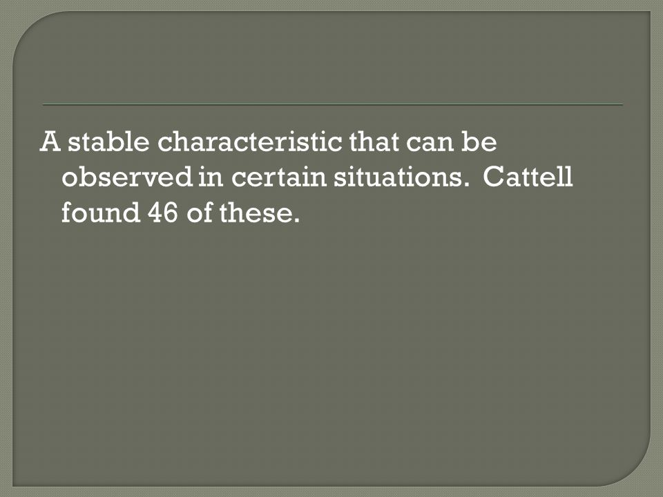 A stable characteristic that can be observed in certain situations