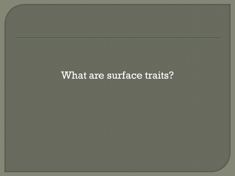 What are surface traits