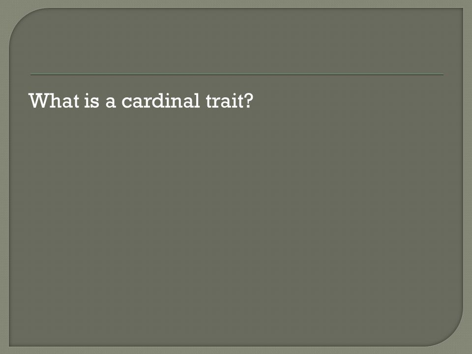 What is a cardinal trait