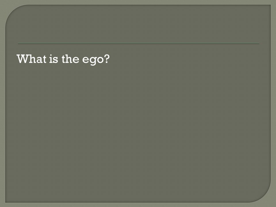 What is the ego