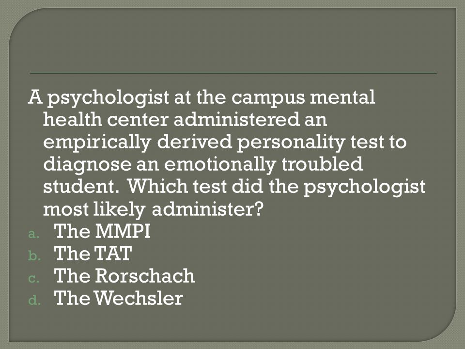 A psychologist at the campus mental health center administered an empirically derived personality test to diagnose an emotionally troubled student. Which test did the psychologist most likely administer