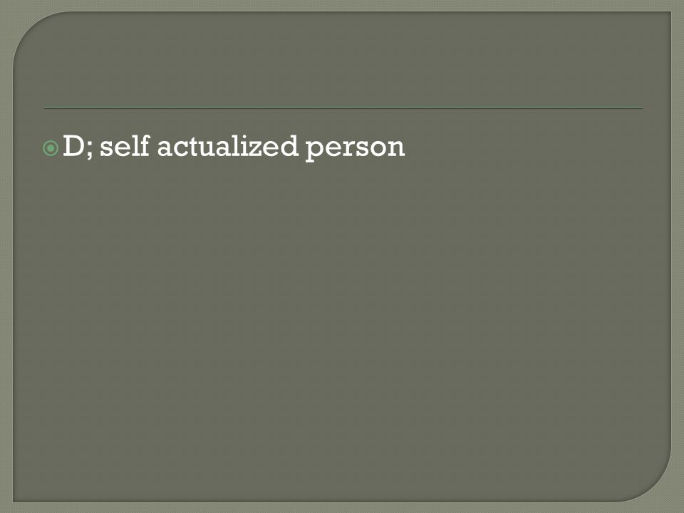 D; self actualized person